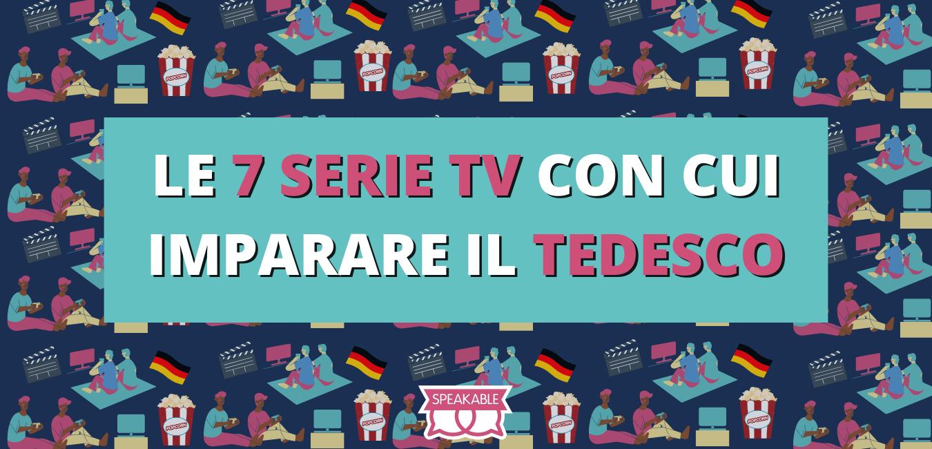 Le 7 serie tv con cui imparare il tedesco